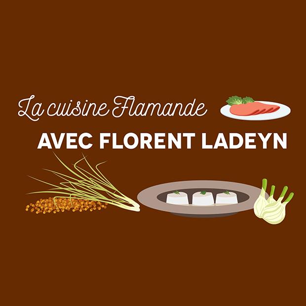LA CUISINE FLAMANDE AVEC FLORENT LADEYN – samedi 31 mars 2018