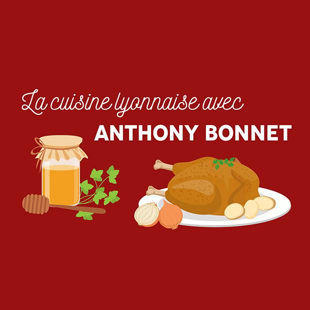 LA CUISINE LYONNAISE AVEC ANTHONY BONNET – samedi 14 avril 2018