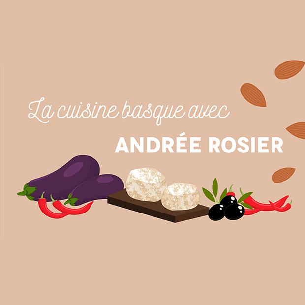 LA CUISINE BASQUE AVEC ANDRÉE ROSIER – samedi 5 mai 2018